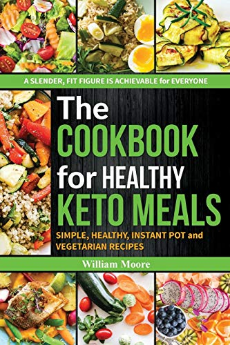 The cookbook for healthy keto meals: Simple, healthy, instant pot and vegetarian recipes (the best recipes for keto diets, cookbook for beginners) (The cookbook's recipes) 2