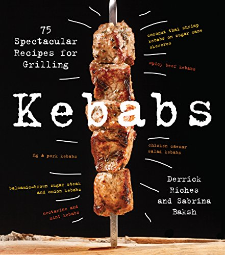 Kebabs: 75 Spectacular Recipes f...