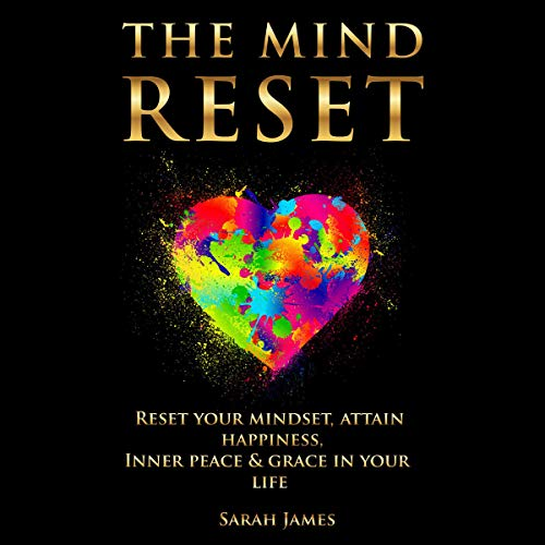 Listen The Mind Reset: Reset Your Mindset, Attain Happiness, Inner Peace & Grace in Your Life audio book