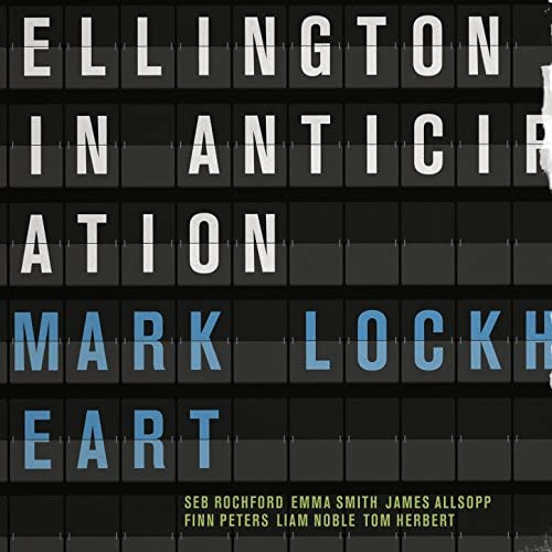 Mark Lockheart feat. Seb Rochford, Emma Smith, James Allsopp, Finn Peters, Liam Noble & Tom Herbert