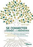 Se connecter à l'énergie de l'abondance: 10 protocoles pour nettoyer ses croyances limitantes - 20 exercices pour cultiver l'abondance - 50 affirmations ... pour ancrer sa richesse (French Edition)