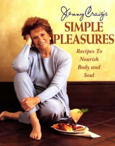 Jenny Craig's Simple Pleasures: Recipes to Nourish Body and Soul
