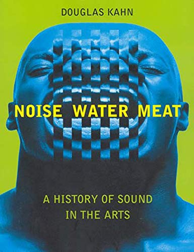 Noise, Water, Meat: A History of Sound in the Arts (Mit Press)