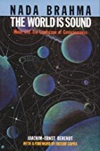 Nada Brahma: The World Is Sound : Music and the Landscape of Consciousness (English and German Edition)