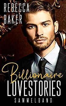 Billionaire Lovestories: Sammelband (German Edition) par [Rebecca Baker]