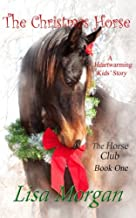 The Christmas Horse: The Horse Club (Christian Horse Books) (Volume 1)