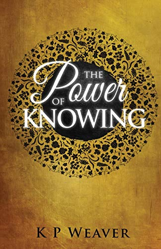 The Power of Knowing (The Alchemy of Life Magic Collection Book 2) by [K P Weaver]