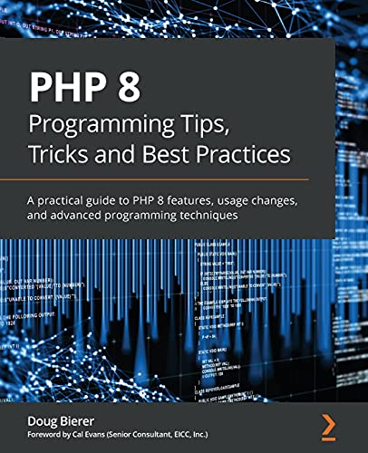 PHP 8 Programming Tips, Tricks and Best Practices: A practical guide to PHP 8 features, usage changes, and advanced programming techniques Front Cover
