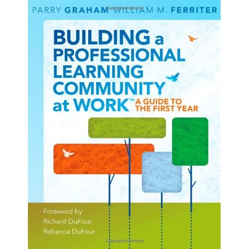 Building a Professional Learning Community at Work™: A Guide to the First Year (a play-by-play guide to implementing PLC concepts)