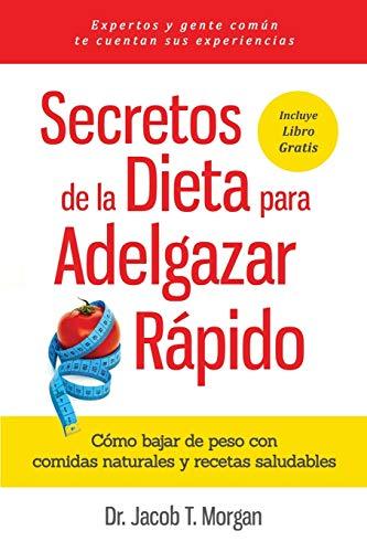 Secretos de la Dieta para Adelgazar Rápido: Cómo bajar de peso con comidas naturales y recetas saludables (Nutrición Y Salud) (Spanish Edition)