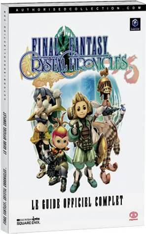 Final Fantasy Crystal Chronicles : le guide officiel complet