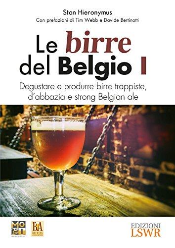 Le birre del Belgio. Degustare e produrre birre trappiste, d'abbazia e strong Belgian ale (Vol. 1)