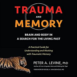Trauma and Memory     Brain and Body in a Search for the Living Past: A Practical Guide for Understanding and Working with Traumatic Memory              Written by:                                                                                                                                 Peter A. Levine PhD,                                                                                        Bessel A. van der Kolk - foreword M.D.                               Narrated by:                                                                                                                                 Rick Adamson                      Length: 5 hrs and 30 mins     13 ratings     Overall 4.5