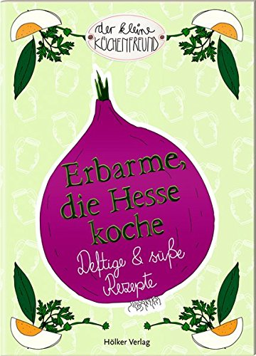 Erbarme, die Hesse koche: Deftige und süße Rezepte (Der kleine Küchenfreund)