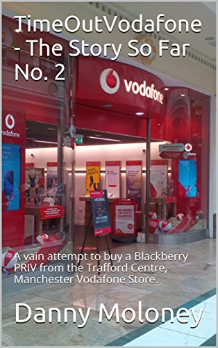 TimeOutVodafone - The Story So Far No. 1: A vain attempt to buy a Blackberry PRIV from the Trafford Centre, Manchester Vodafone Store. (TimeOutSeries) (English Edition)