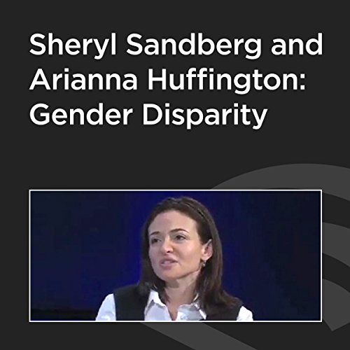 Sheryl Sandberg and Arianna Huffington: Gender Disparity cover art