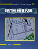 Drafting House Plans: A Whole House System for Planning and Design (A Simplified Design System)