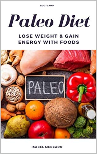 Paleo Diet Bootcamp : Lose Weight & Gain Energy with Foods