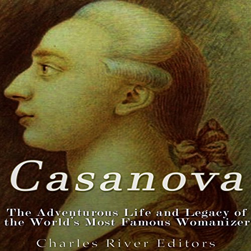 Casanova: The Adventurous Life and Legacy of the World's Most Famous Womanizer audiobook cover art