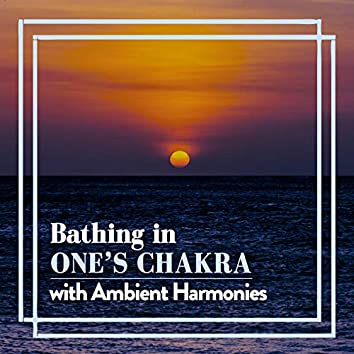 Bathing in One's Chakra with Ambient Harmonies
