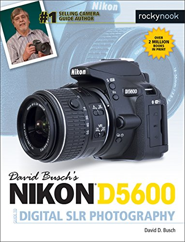 David Busch's Nikon D5600 Guide to Digital SLR Photography (The David Busch Camera Guide Series)