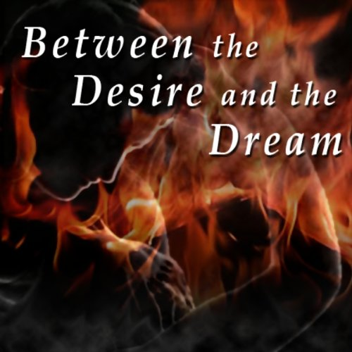 Between the Desire and the Dream audiobook cover art