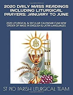2020 DAILY MASS READINGS INCLUDING LITURGICAL PRAYERS: JANUARY TO JUNE: 2020 LITURGICAL & SECULAR CALENDAR CUM NEW ORDER OF MASS IN ENGLISH & LATIN LANGUAGES