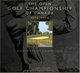 THE OPEN GOLF CHAMPIONSHIP OF CANADA 1904-2004. A Century of Champions.