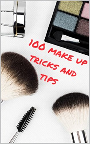 100 Make Up Tricks and Tips: For Everyone from Beginner to Masters (English Edition)