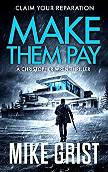 Make Them Pay (Christopher Wren Thrillers Book 3) by [Mike Grist, Michael John Grist]