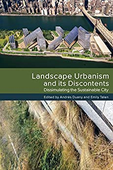 Landscape Urbanism and its Discontents: Dissimulating the Sustainable City by [Andres Duany, Emily Talen]