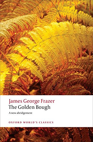 The Golden Bough: A Study in Magic and Religion: A New Abridgement from the Second and Third Editions (Oxford World's Cl
