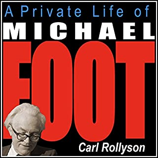A Private Life of Michael Foot                   By:                                                                                                                                 Carl E. Rollyson                               Narrated by:                                                                                                                                 Bob Sterry                      Length: 10 hrs and 25 mins     2 ratings     Overall 4.0