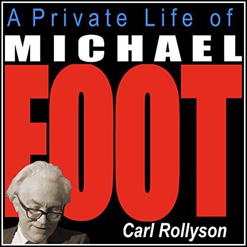 A Private Life of Michael Foot audiobook cover art