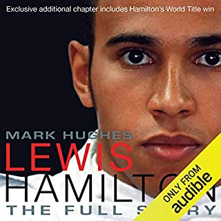 Lewis Hamilton     The Full Story (revised Edition 2009)              By:                                                                                                                                 Mark Hughes                               Narrated by:                                                                                                                                 Ben Elliot                      Length: 7 hrs and 57 mins     1 rating     Overall 5.0