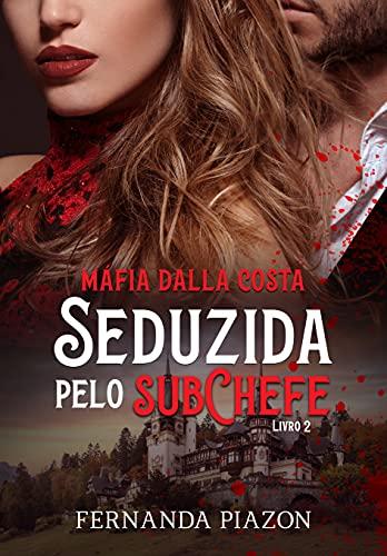 SEDUZIDA PELO SUBCHEFE: Máfia Dalla Costa - 02
