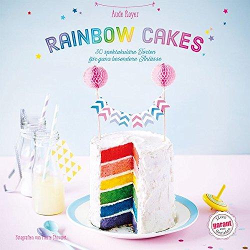 Regenbogenkuchen: 30 spektakuläre Torten für ganz besondere Anlässe