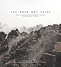 Lat Does Not Exist: Oral Histories of Development-Induced Displacement in India