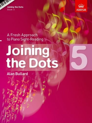 Joining the Dots, Book 5 (Piano): A Fresh Approach to Piano Sight-Reading (Joining the dots (ABRSM))