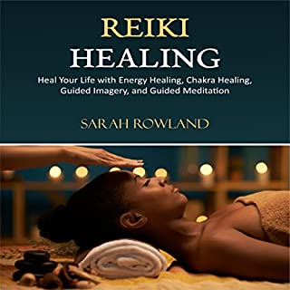 Reiki Healing     Heal Your Life with Energy Healing, Chakra Healing, Guided Imagery, and Guided Meditation              By:                                                                                                                                 Sarah Rowland                               Narrated by:                                                                                                                                 Nikiya Palombi                      Length: 3 hrs and 7 mins     45 ratings     Overall 4.8
