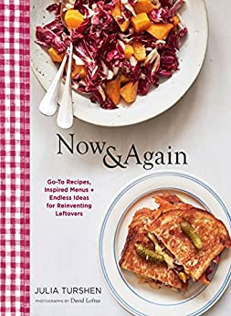 Now & Again: Go-To Recipes, Inspired Menus + Endless Ideas for Reinventing Leftovers by [Julia Turshen, David Loftus]