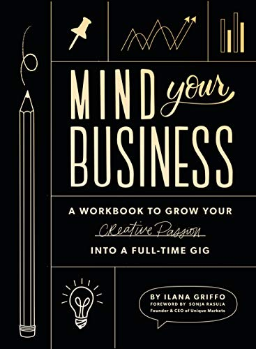 Compare Textbook Prices for Mind Your Business: A Workbook to Grow Your Creative Passion Into a Full-time Gig  ISBN 9781944515720 by Griffo, Ilana,Paige Tate & Co.