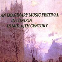 Imaginary Music Festival in London in Mid 19-Th Ce