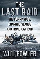 The Last Raid: The Commandos, Channel Islands and Final Nazi Raid