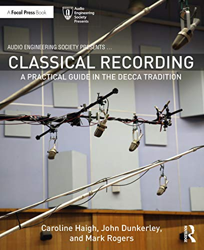Compare Textbook Prices for Classical Recording: A Practical Guide in the Decca Tradition Audio Engineering Society Presents 1 Edition ISBN 9780367312800 by Haigh, Caroline,Dunkerley, John,Rogers, Mark