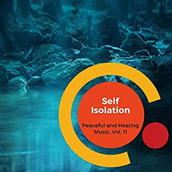 Self Isolation - Peaceful And Healing Music, Vol. 11