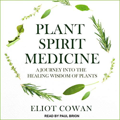 Plant Spirit Medicine: A Journey into the Healing Wisdom of Plants