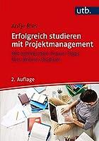 Erfolgreich studieren mit Projektmanagement: Mit zahlreichen Praxis-Tipps fuers Online-Studium