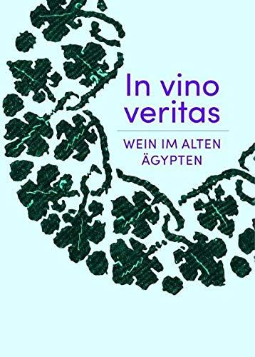 In vino veritas: Wein im alten Ägypten (Nilus. Studien zur Kultur Ägyptens und des Vorderen Orients)