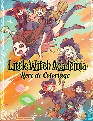 Little Witch Academia Livre De Coloriage: Coloriages pour les enfant, adultes Avec Des Images Anime